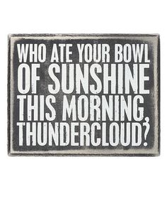 I'll have to remember this when I come across someone crabby!  'Bowl of Sunshine' Box Sign