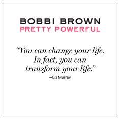 Some Pretty Powerful words from Liz Murray... http://prettypowerful.bobbibrowncosmetics.com/