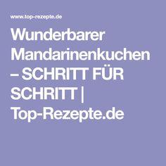 Wunderbarer Mandarinenkuchen – SCHRITT FÜR SCHRITT | Top-Rezepte.de