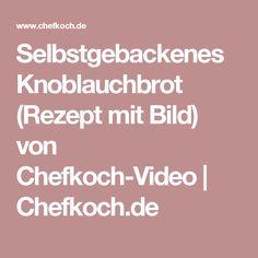 Selbstgebackenes Knoblauchbrot (Rezept mit Bild) von Chefkoch-Video   Chefkoch.de