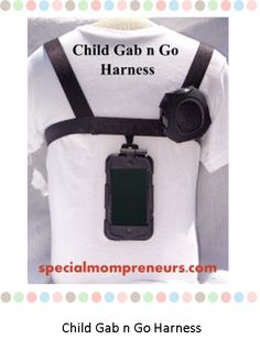 Holiday Guide: Gab n Go Harness It puts the iPod/iPhone where it needs to be – right in front — making communication for your child easy, accessible, and timely.    This unique solution, designed for iPhone/iPod AAC devices, features –  A comfortable, fully adjustable, washable harness that positions the mobile device out front, thereby maximizing accessibility and eliminating communication delays.  An outward facing, wireless Bluetooth speaker that ensures your child will be heard.