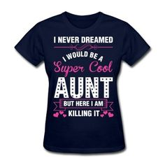 I Never Dreamed I Would Be A Super Cool Aunt Aunt T Shirts 3c420d331