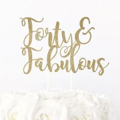 Forty & Fabulous Cake Topper / 40 and Fabulous / 40th Birthday Cake Topper / Woman's 40th Birthday Party / Dessert Table Decorations