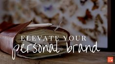 three key ingredients to elevate your personal brand _ blog post