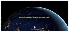 """""""We are all connected here on spaceship Earth."""""""