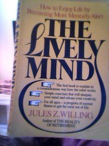 The Lively Mind: How to Enjoy Life by Becoming More Mentally Alert von Jules Z. Willing http://www.amazon.de/dp/0688007899/ref=cm_sw_r_pi_dp_iWcgub0VAD7CH
