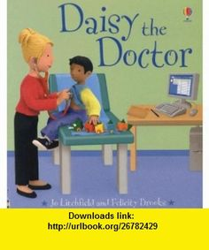 Daisy the Doctor (Jobs People Do) (9780794522148) Felicity Brooks, Jo Litchfield , ISBN-10: 0794522149  , ISBN-13: 978-0794522148 ,  , tutorials , pdf , ebook , torrent , downloads , rapidshare , filesonic , hotfile , megaupload , fileserve