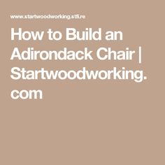 How to Build an Adirondack Chair | Startwoodworking.com