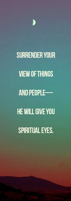 He has given me new eyes! 2 Corinthians 4 - read it, it's great!