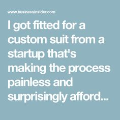 I got fitted for a custom suit from a startup that's making the process painless and surprisingly affordable