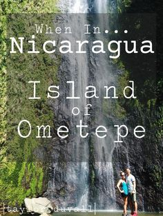 When In Nicaragua: Island of Ometepe