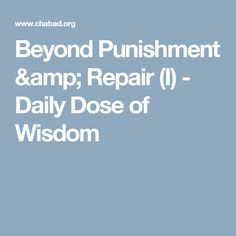 Beyond Punishment & Repair (I) - Daily Dose of Wisdom