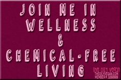Join Me In Wellness & Chemical-Free Living | TheOilyVegan.com