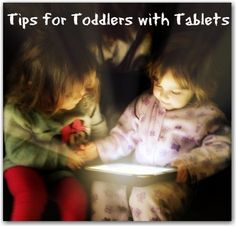 Tips for toddlers and tablets - sensible ways to control use if technology with younger children