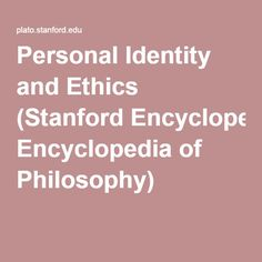 Personal Identity and Ethics (Stanford Encyclopedia of Philosophy)