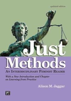 """Read """"Just Methods An Interdisciplinary Feminist Reader"""" by Alison M. Jaggar available from Rakuten Kobo. The supplemented edition of this important reader includes a substantive new introduction by the author on the changing . Political Science, Social Science, Choice Theory, Latin American Studies, Feminist Theory, Content Analysis, Critical Theory, Gender Studies, Best Comments"""