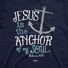 Christian T-Shirt Shop - Anchor Of My Soul Jesus T-Shirt, There is nothing more secure, nothing stronger, nothing more trustworthy than having the Lord as the center of your life. Hold tightly to Him through the storm. Anchor your life in Him.  We have this hope as an anchor for the soul, firm and secure.  Hebrews 6:19 $18.99 (http://www.christiantshirtshop.com/christian-t-shirts/anchor-of-my-soul-jesus-t-shirt/)