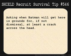 S.H.I.E.L.D. Recruit Survival Tip #546: Asking when Batman will get here is grounds for, if not dismissal, at least a crack across the head....