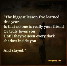 Top 70 Missing Someone Quotes And I Miss You - Page 3 of 7 The biggest lesson I've learned this year is that no one is really your friend or truly loves you until they've seen every dark shadow inside you and stayed. True Friendship Quotes, True Quotes, Motivational Quotes, Inspirational Quotes, Qoutes, Advice Quotes, Favorite Quotes, Best Quotes, Missing Someone Quotes