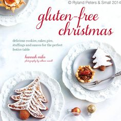 Gluten-free Christmas  by Hannah Miles. Published by Ryland Peters & Small 2014.