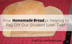 How Homemade Bread is Helping to Pay Off Our Student Loan Debt - Six Figures Under