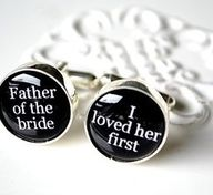 Father of the Bride I loved her first Cufflinks..... I am definitely and always Will be a daddy's little girl he needs these!!!! :)