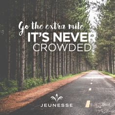 Go the extra mile it's never crowded. -