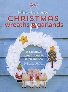 How to Make Christmas Wreaths and Garlands: 11 Christmas Wreath Ideas to Stitch and Sew by Mandy Shaw http://www.amazon.co.uk/dp/1446306208/ref=cm_sw_r_pi_dp_74e8vb06WA7CZ