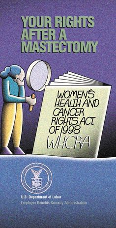 Your Rights After A Mastectomy...Women's Health & Cancer Rights Act of 1998.  To order copies call 1-866-444-3272.