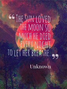 Meaningful quote. Sun and moon quote. Love quote. Death quote. Unknown.