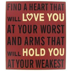 Make a statement in any room with this MDF Red & Cream Find A Heart Plaque. Plaque reads: Find a heart that will love you at your worst and arms that will hold you at your weakest. Cute Quotes, Great Quotes, Quotes To Live By, Funny Quotes, Inspirational Quotes, The Words, All You Need Is Love, Hopeless Romantic, My Guy