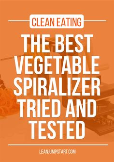 the best vegetable spiralizer for your clean eating kitchen: tried and tested