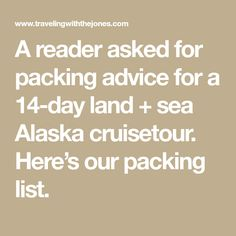 A reader asked for packing advice for a 14-day land + sea Alaska cruisetour. Here's our packing list.
