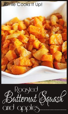 Roasted Butternut Squash and Apples, with the flavors of cinnamon, nutmeg and maple...this little side dish is sure to please. From Jamie Cooks It Up! #falldisdishes, #jamiecooksitup, #thanksgivingsides