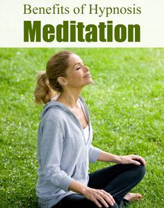 Hypnosis Meditation – What Is It And What Are Its Benefits ?