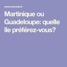 Martinique ou Guadeloupe: quelle île préférez-vous?