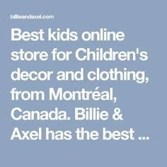 Best kids online store for Children's decor and clothing, from Montréal, Canada. Billie & Axel has the best designers brands for stylish and modern kids