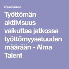 Työttömän aktiivisuus vaikuttaa jatkossa työttömyysetuuden määrään - Alma Talent