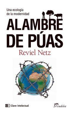 Alambre de púas : una ecología de la modernidad / Reviel Netz.    1ª ed.    Eudeba, 2015