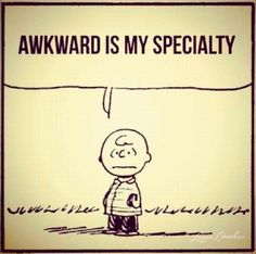 Awkward is my specialty.