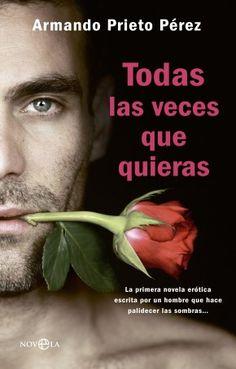 """NOVEDAD RECOMENDADA (Novela erótica)  """"Todas las veces que quieras"""" (Armando Prieto Pérez) La primera novela erótica escrita por un hombre que hace palidecer las Sombras… «Esta noche no vas a dormir…». Sangre cubana y un amor casi carnal por el arte, Luis es un seductor instintivo, de los que carecen de reglas e inhibiciones; por eso, ninguna mujer se le resiste, y sus conquistas terminan puntualmente en el taller de Navigli en el que pinta. Sobre sexo, cree saber incluso más de lo que…"""