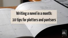 Writing a novel in a month: 10 tips for plotters and pantsers