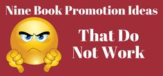 Nine Book Promotion Ideas That Do Not Work