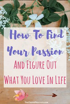 Learning how to find your passion and figure out what you love in life is simpler than everyone says it is. You just need to get in touch with your authentic self... CLICK THE PIN FOR 10 WAYS TO FIND YOUR PASSION AND GET IN TOUCH WITH YOUR TRUE SELF. Go to TheTruthPractice.com to read about inspiration, authenticity, happy living, manifestation, getting rid of fear, intuition, self-love, self-care, words of wisdom, relationships, affirmations, finding passion, positive quotes, & mantras.