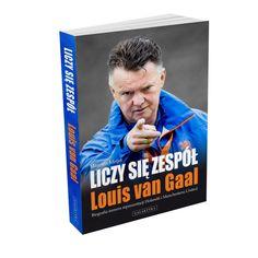Louis van Gaal. Liczy się zespół.  Biografia trenera reprezentacji Holandii i Manchesteru United