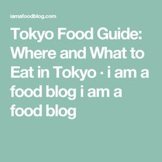 Tokyo Food Guide: Where and What to Eat in Tokyo · i am a food blog i am a food blog