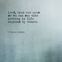 lord open our eyes that we may see nothing by chance paulo Words Quotes, Book Quotes, Sayings, Love Words, Beautiful Words, Daily Quotes, Life Quotes, Brene Brown Quotes, Lord