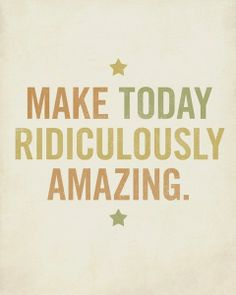 Be Ridiculously Amazing!