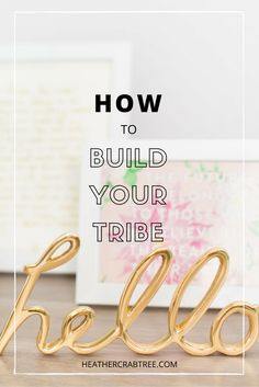 How to Build Your Tribe - Heather Crabtree   #motherhustle #mompreneur #community