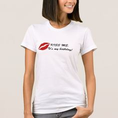Birthday Kiss me t-shirt by SayingsLand on Zazzle @zazzle #zazzle #tee #tshirt #shirt #clothes #apparel #fashion #shop #shopping #buy #sale #fun #sweet #awesome #look #blog  #blogging #women #men #funny #humor #nice #cool #awesomeness #nice #style #birthday #lips #kiss